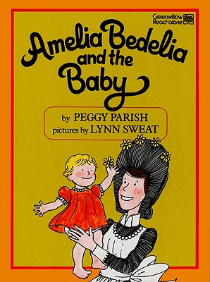 Amelia Bedelia and the Baby By Parish, Peggy/ Sweat, Lynn